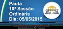 Pauta da 10ª Sessão Ordinária 05/05/2015