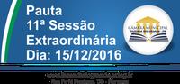 Pauta da 11ª Sessão Extraordiária 15/12/2016