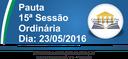 Pauta da 15ª Sessão Ordinária 23/05/2016