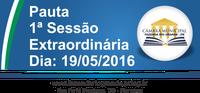 Pauta da 1ª Sessão Extraordinária 19/05/2016