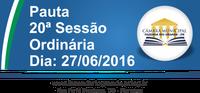 Pauta da 20ª Sessão Ordinária 27/06/2016