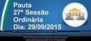Pauta da 27ª Sessão Ordinária 29/09/2015