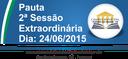 Pauta da 2ª Sessão Extraordinária 23/06/2015