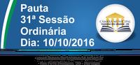 Pauta da 31ª Sessão Ordinária 10/10/2016