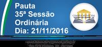 Pauta da 35ª Sessão Ordinária 21/11/2016