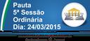 Pauta da 5ª Sessão Ordinária 24/03/2015