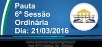 Pauta da 6ª Sessão Ordinária 21/03/2016