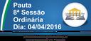 Pauta da 8ª Sessão Ordinária 04/04/2016